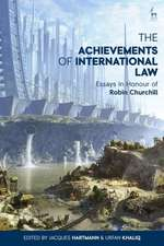 The Achievements of International Law: Essays in Honour of Robin Churchill