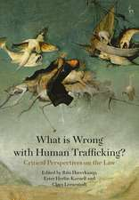 What is Wrong with Human Trafficking?: Critical Perspectives on the Law