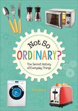 Reading Planet KS2 - Not So Ordinary? - The Secret History of Everyday Things - Level 4: Earth/Grey band