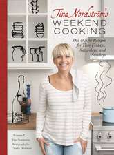 Tina Nordstrom's Weekend Cooking: Old & New Recipes for Your Fridays, Saturdays, and Sundays