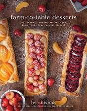 Farm-to-Table Desserts: 80 Seasonal Organic Recipes Made from Your Local Farmers' Market