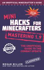 Mini Hacks for Minecrafters: Mastering 1.9: The Unofficial Guide to the Combat Update