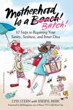 Motherhood Is a B#tch: 10 Steps to Regaining Your Sanity, Sexiness, and Inner Diva