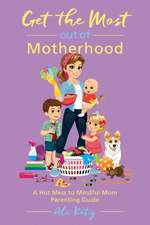 Get the Most out of Motherhood