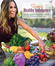 Sima's Healthy Indulgence: 100 Revamped, Guilt-Free Recipes to Transform Your Life