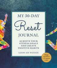 My 30-Day Reset Journal: Achieve Your Fitness Goals and Create Positive Habits