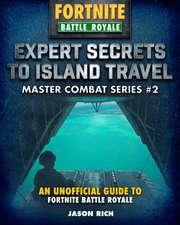 Expert Secrets to Island Travel for Fortniters: An Unofficial Guide to Battle Royale