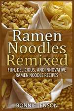 Ramen Noodles Remixed