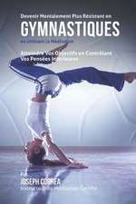 Devenir Mentalement Plus Resistant En Gymnastiques En Utilisant La Meditation
