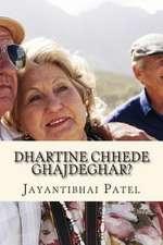 Dhartine Chhede Ghajdeghar?