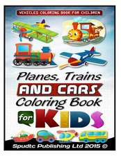 Planes, Trains and Cars Coloring Book for Kids