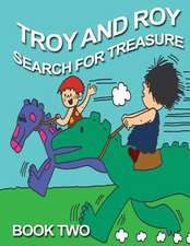 Troy and Roy Search for Treasure Book Two