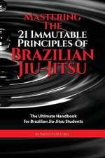 Mastering the 21 Immutable Principles of Brazilian Jiu-Jitsu