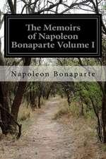 The Memoirs of Napoleon Bonaparte Volume I
