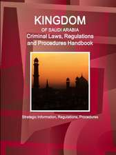 Saudi Arabia Criminal Laws, Regulations and Procedures Handbook - Strategic Information, Regulations, Procedures