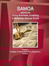 Samoa (American): Doing Business, Investing in American Samoa Guide Volume 1 Strategic, Practical Information, Regulations, Contacts
