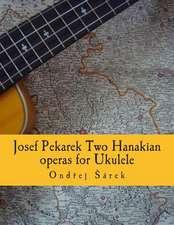 Josef Pekarek Two Hanakian Operas for Ukulele