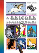 A Field Guide to Rainbows - Unicorns - Magical Creatures & Other Wonders
