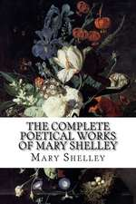 The Complete Poetical Works of Mary Shelley