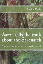 Aaron Tells the Truth about the Sasquatch