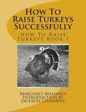 How to Raise Turkeys Successfully