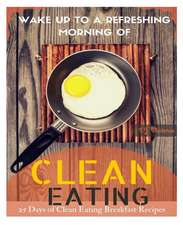 Wake Up to a Refreshing Morning of Clean Eating