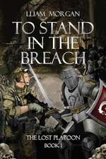 To Stand in the Breach:  The Lost Platoon Book One