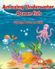 Amazing Underwater Ocean Fish Coloring Books for Kids