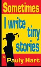 Sometimes I Write Tiny Stories