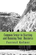 Common Sense to Starting and Running Your Business