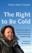 The Right to Be Cold: One Woman's Fight to Protect the Arctic and Save the Planet from Climate Change