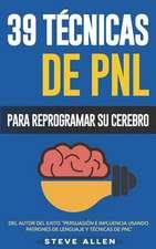 Pnl - 39 Tecnicas, Patrones y Estrategias de Programacion Neurolinguistica Para Cambiar Su Vida y La de Los Demas