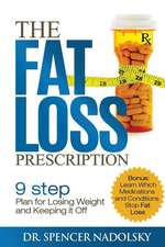 The Fat Loss Prescription:  The Nine-Step Plan to Losing Weight and Keeping It Off