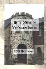 As It Were in Ye Olden Dayes
