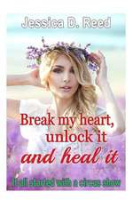 Break My Heart, Unlock It and Heal It Books 1 It All Started with a Circus Show
