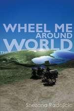 Wheel Me Around the World:  A Travel Novel