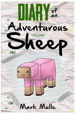 Diary of Adventurous Sheep Trilogy (an Unofficial Minecraft Book for Kids Ages 9 - 12 (Preteen):  Flowers! Reduce Stress, Relax, Increase Focus & Boost Creativity with Flower Coloring Patterns
