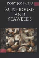 Mushrooms and Seaweeds