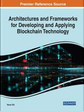 Architectures and Frameworks for Developing and Applying Blockchain Technology