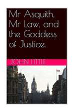 MR Asquith, MR Law and the Goddess of Justice