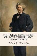 The Enemy Conquered; Or, Love Triumphant (Annotated)