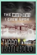 The Mud Hut I Grew Upon