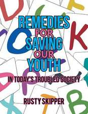 Remedies for Saving Our Youth in Today's Troubled Society