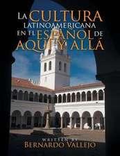 La Cultura Latinoamericana En El Espanol de Aqui y Alla