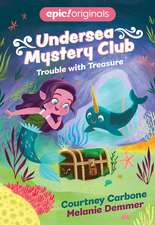 Trouble with Treasure (Undersea Mystery Club Book 2)