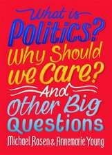 What Is Politics? Why Should we Care? And Other Big Questions