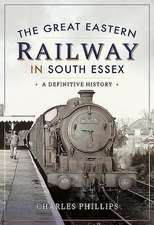 The Great Eastern Railway in South Essex: A Definitive History