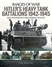 Hitler's Heavy Tiger Tank Battalions 1942-1945