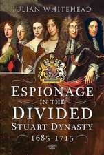 Espionage in the Divided Stuart Dynasty: 1685-1715