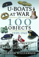 U-Boats at War in 100 Objects, 1939-1945